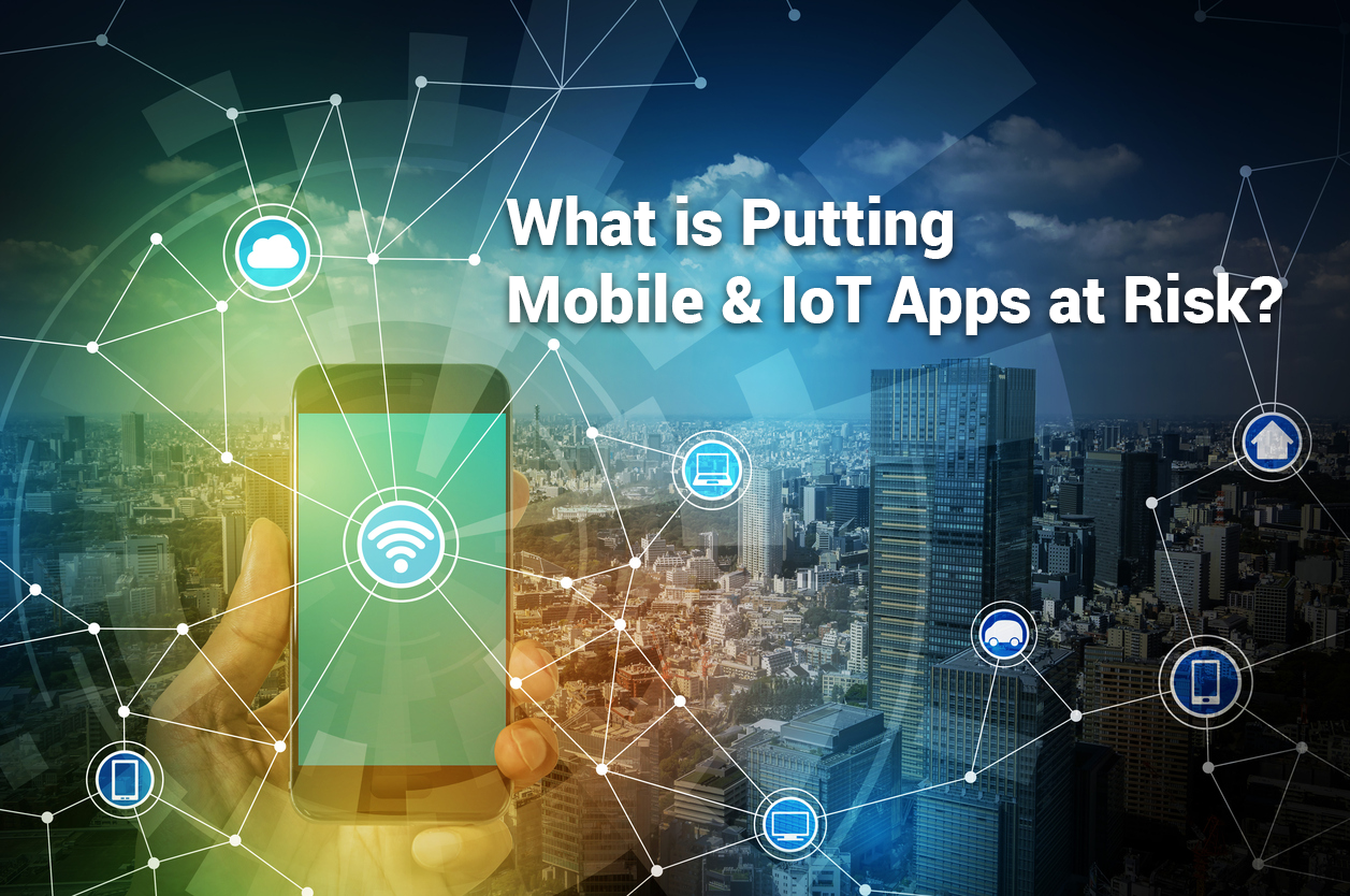 Mobile and IoT Apps at Risk?