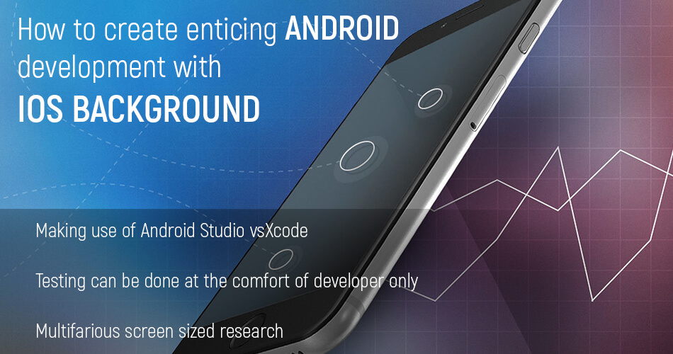 How to create enticing Android development with ios Background