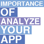 Importance of Analyzing Your App