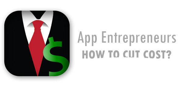 App Entrepreneurs - How to Cut Costs
