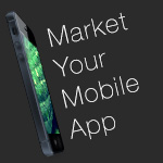 Ways to Market Your Mobile App
