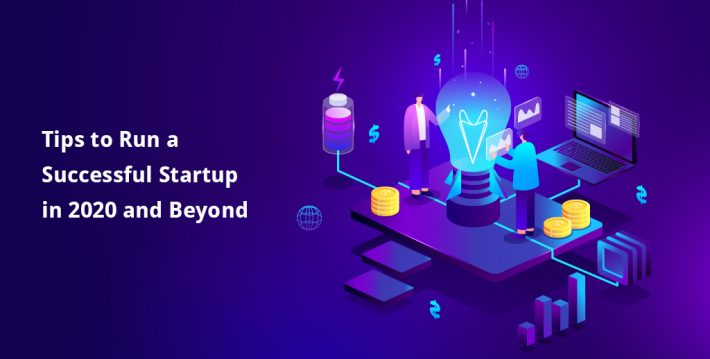 Tips To Run a Successful Startup In 2020