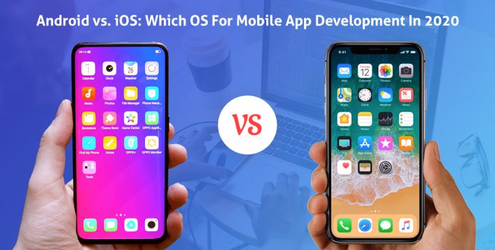 Android vs. iOS: Which OS For Mobile App Development In 2020